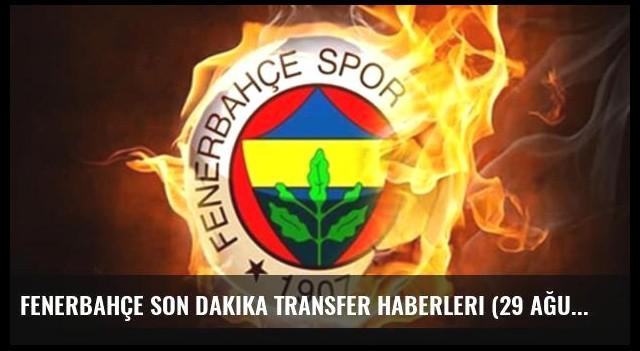 Fenerbahçe son dakika transfer haberleri (29 Ağustos 2016)