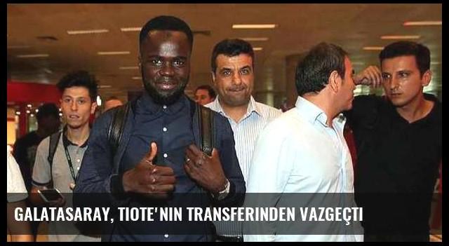 Galatasaray, Tiote'nin transferinden vazgeçti