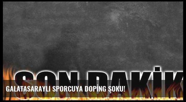 GALATASARAYLI SPORCUYA DOPİNG ŞOKU!