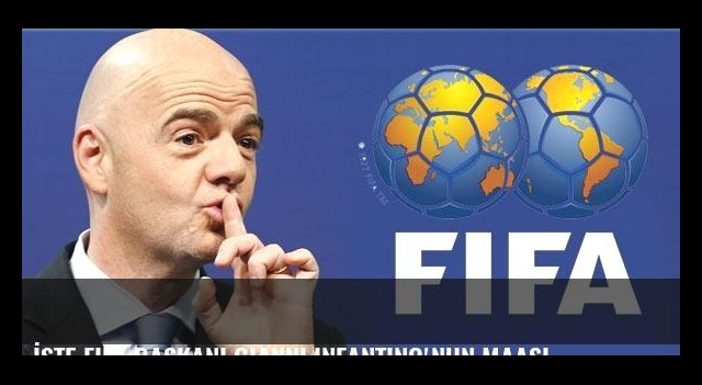 İşte FIFA Başkanı Gianni Infantino'nun maaşı