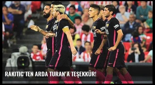 Rakitic'ten Arda Turan'a teşekkür!