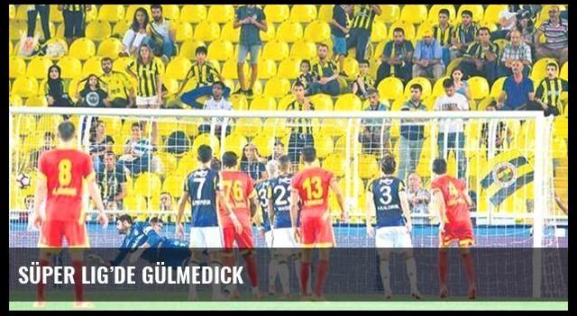 Süper Lig'de gülmedick