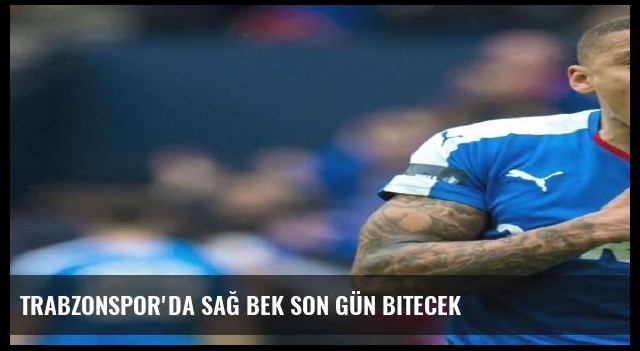 Trabzonspor'da sağ bek son gün bitecek