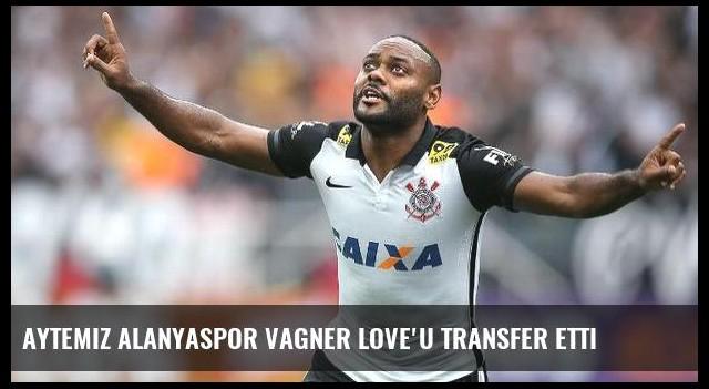 Aytemiz Alanyaspor Vagner Love'u transfer etti