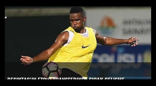 Beşiktaş'ın Eto'o transferinde sıcak gelişme