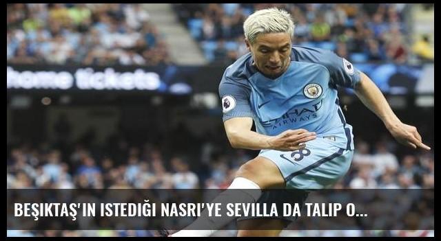 Beşiktaş'ın istediği Nasri'ye Sevilla da talip oldu