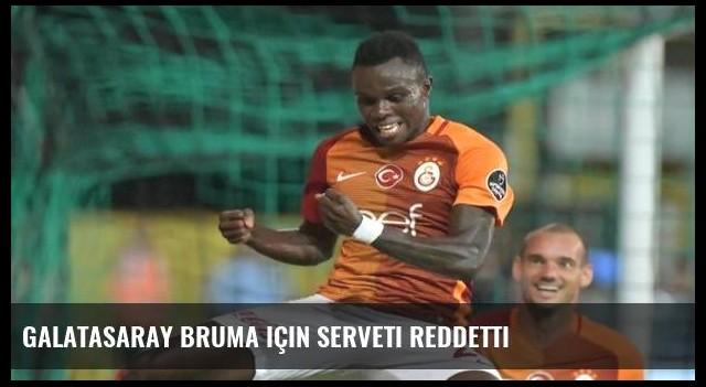 Galatasaray Bruma için serveti reddetti
