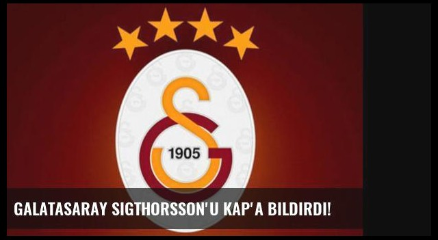 Galatasaray Sigthorsson'u KAP'a bildirdi!