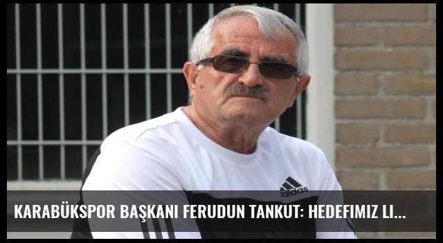 Karabükspor Başkanı Ferudun Tankut: Hedefimiz ligde kalmak