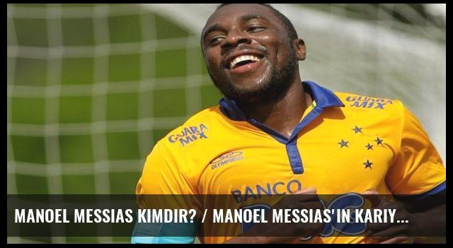 Manoel Messias kimdir? / Manoel Messias'ın kariyeri