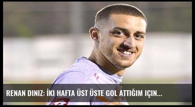 Renan Diniz: İki hafta üst üste gol attığım için çok mutluyum