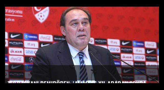 TFF Başkanı Demirören: 'Amaç 16 yıl aradan sonra Dünya Kupası'na katılmak'