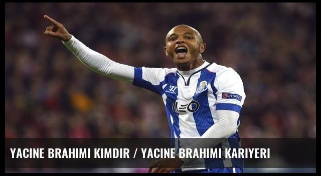 Yacine Brahimi kimdir / Yacine Brahimi kariyeri