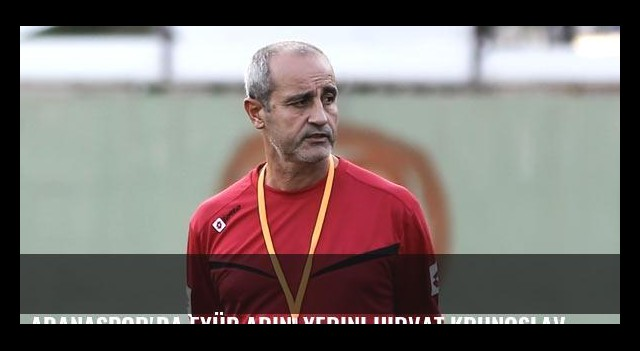 Adanaspor'da Eyüp Arın, yerini Hırvat Krunoslav Jurcic'e devrediyor