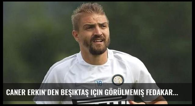 Caner Erkin'den Beşiktaş için görülmemiş fedakarlık!