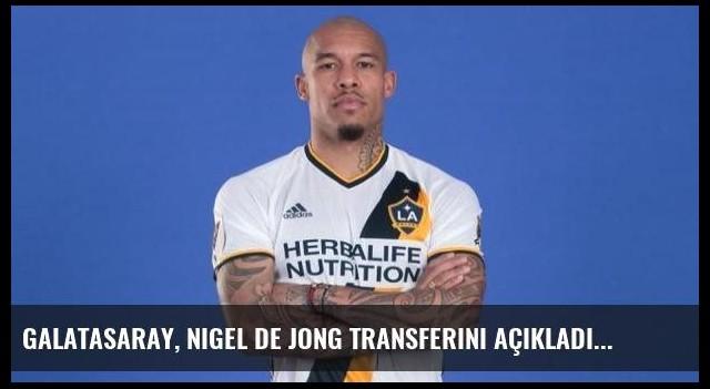 Galatasaray, Nigel de Jong transferini açıkladı