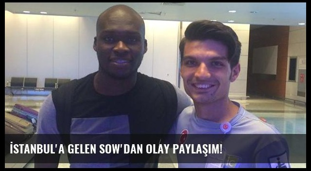 İstanbul'a gelen Sow'dan olay paylaşım!