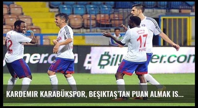 Kardemir Karabükspor, Beşiktaş'tan puan almak istiyor
