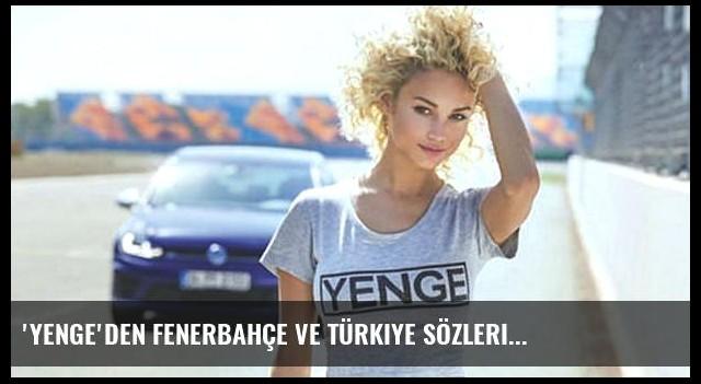 'Yenge'den Fenerbahçe ve Türkiye sözleri...