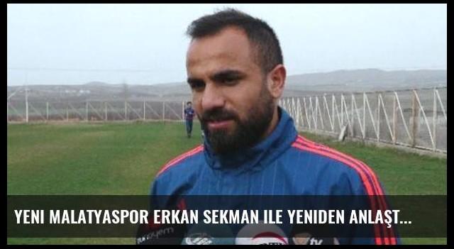 Yeni Malatyaspor Erkan Sekman ile yeniden anlaştı