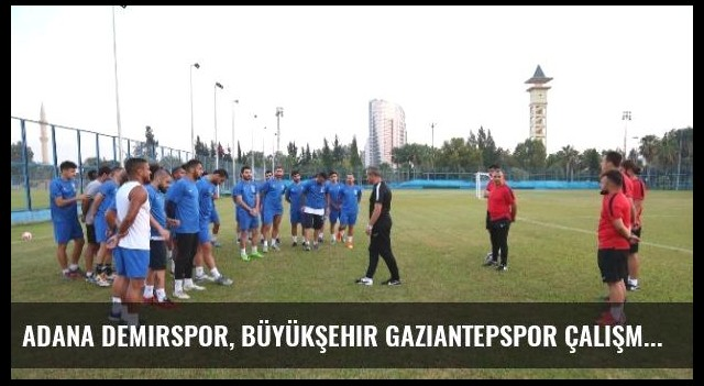 Adana Demirspor, Büyükşehir Gaziantepspor Çalışmalarına Başladı