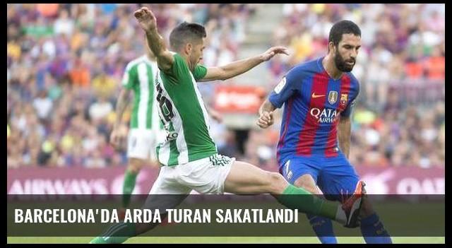 Barcelona'da Arda Turan sakatlandı