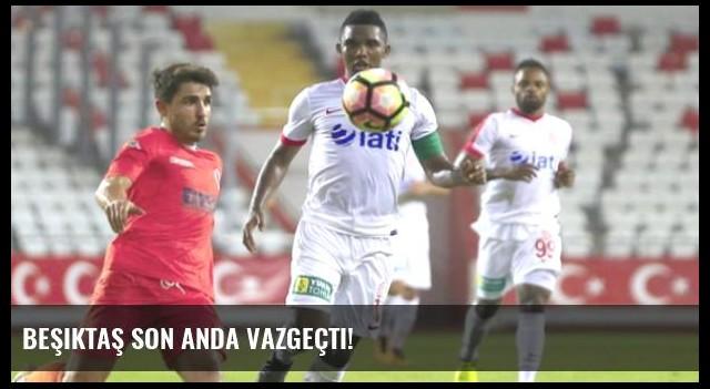 Beşiktaş Son Anda Vazgeçti!