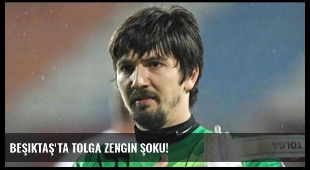 Beşiktaş'ta Tolga Zengin şoku!