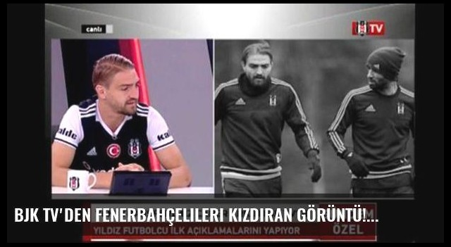 BJK TV'den Fenerbahçelileri kızdıran görüntü!