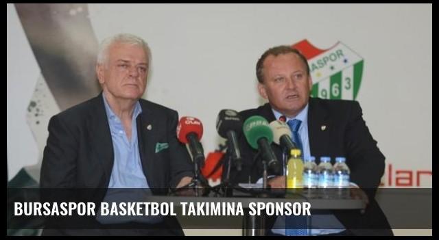 Bursaspor Basketbol Takımına Sponsor