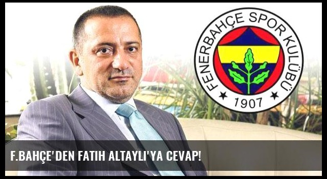 F.Bahçe'den Fatih Altaylı'ya cevap!