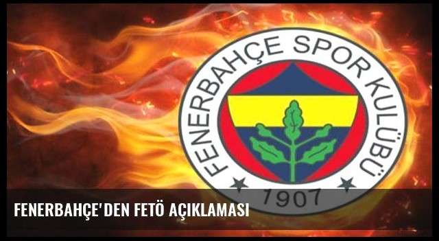 Fenerbahçe'den FETÖ açıklaması