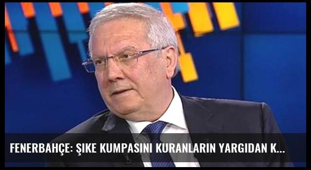 Fenerbahçe: Şike Kumpasını Kuranların Yargıdan Kaçabilmesi Mümkün Değildir