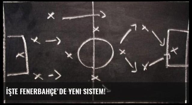 İşte Fenerbahçe'de Yeni Sistem!