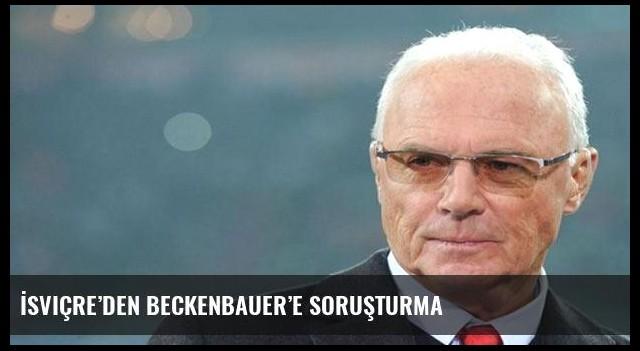 İsviçre'den Beckenbauer'e soruşturma