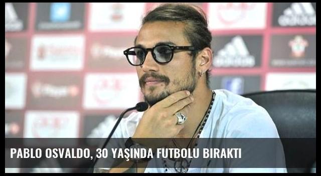 Pablo Osvaldo, 30 Yaşında Futbolu Bıraktı