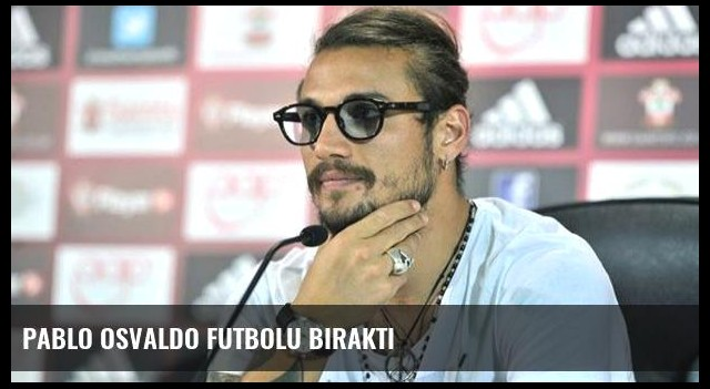 Pablo Osvaldo futbolu bıraktı
