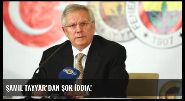 Şamil Tayyar'dan Şok İddia!
