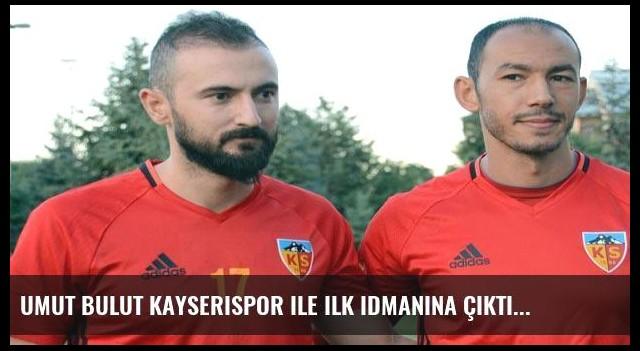 Umut Bulut Kayserispor ile ilk idmanına çıktı