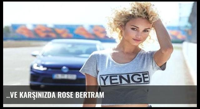 ..Ve karşınızda Rose Bertram