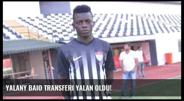 Yalany Baio transferi yalan oldu!