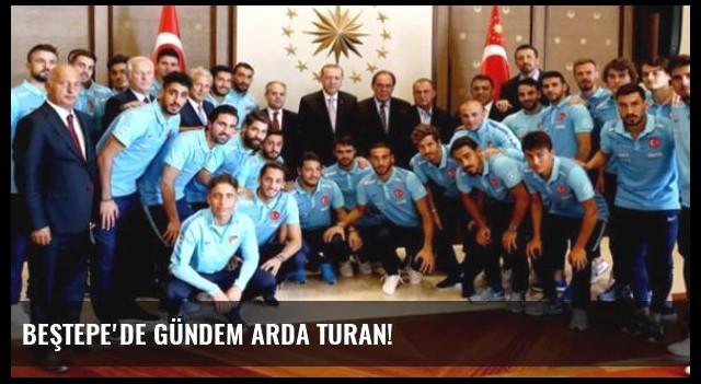 Beştepe'de Gündem Arda Turan!