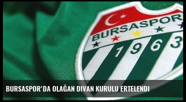 Bursaspor'da olağan divan kurulu ertelendi