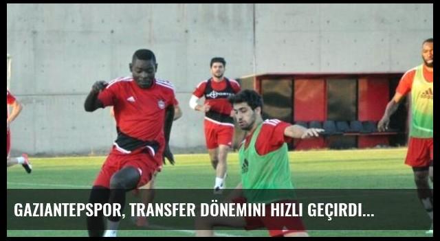 Gaziantepspor, Transfer Dönemini Hızlı Geçirdi