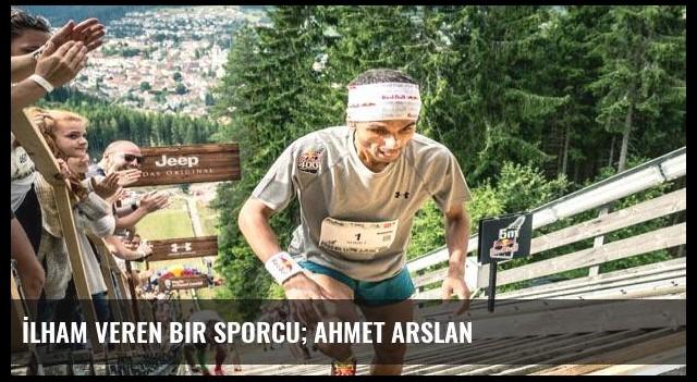 İlham veren bir sporcu; Ahmet Arslan