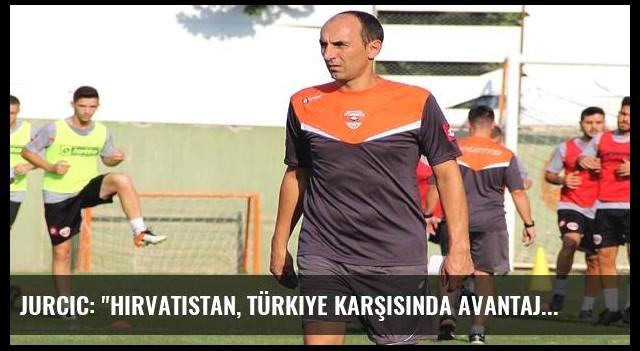 Jurcic: 'Hırvatistan, Türkiye karşısında avantajlı'