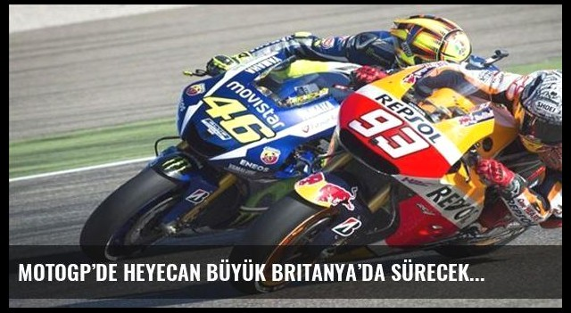 MotoGP'de heyecan Büyük Britanya'da sürecek