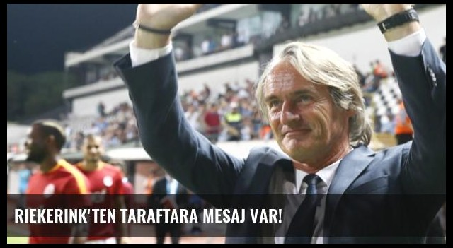 Riekerink'ten Taraftara Mesaj Var!