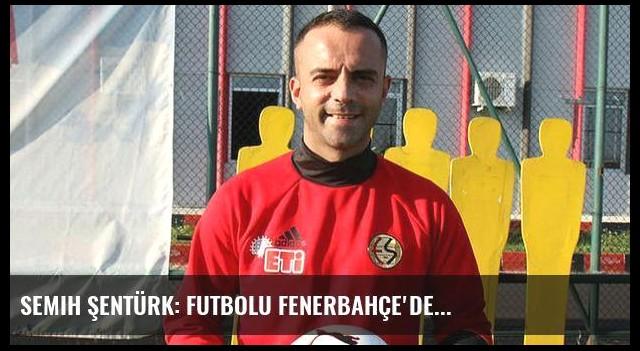 Semih Şentürk: Futbolu Fenerbahçe'de...