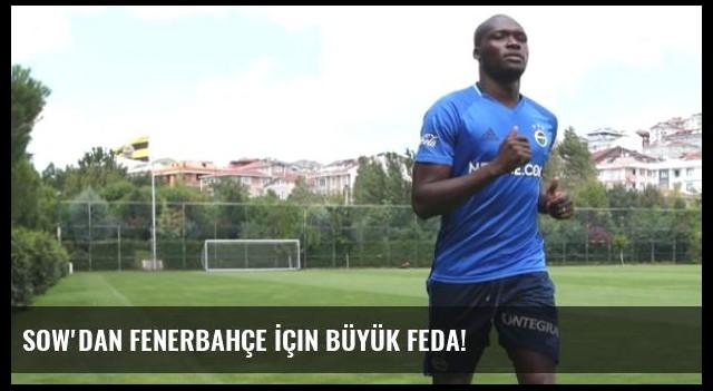 Sow'dan Fenerbahçe İçin Büyük Feda!